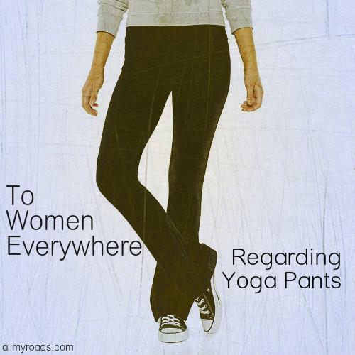 To Women Everywhere, Regarding Yoga Pants