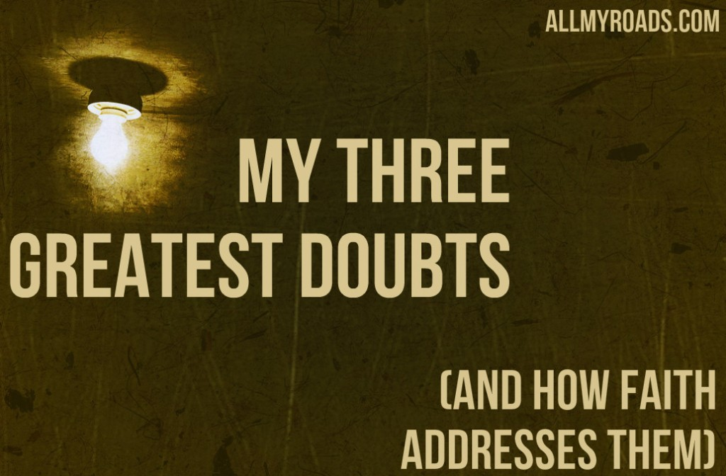 My Three Greatest Doubts