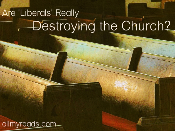 Are Liberals Really Destorying the church