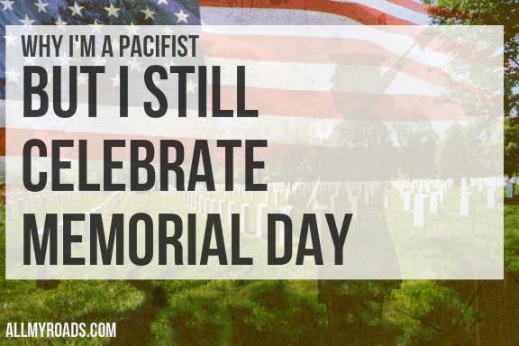 Why I M A Pacifist But I Still Celebrate Memorial Day